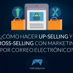 como-hacer-up-selling-y-cross-selling-con-marketing-por-correo-electronico