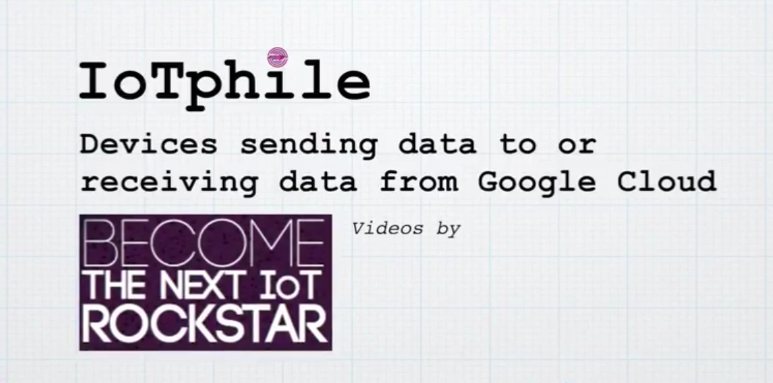 IoTphile: Devices sending data to or receiving data from Google